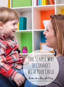 One Simple Way to Connect With Your Child, Even on the Rough Days