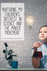 Nurturing My Children's Love of Science and the Maker Movement