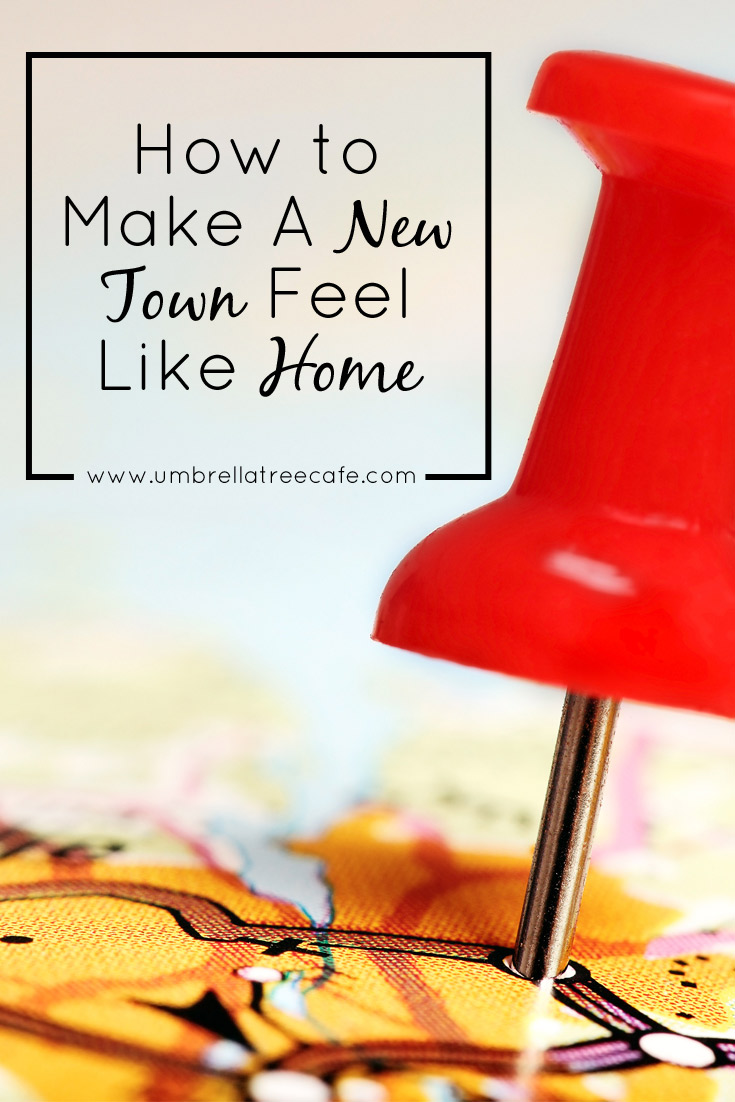 Some tips that have helped me make my new town, in a state far from family, feel like home.